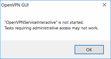 """OpenVPNServicelnteractive"" is not started."